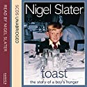 Toast: The Story of a Boy's Hunger Audiobook by Nigel Slater Narrated by Nigel Slater