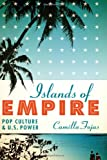 Islands of Empire, Camilla Fojas, 0292756305