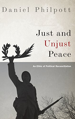 Just and Unjust Peace: An Ethic of Political Reconciliation (Studies in Strategic Peacebuilding)