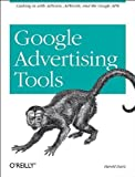 Google Advertising Tools: Cashing in with AdSense, AdWords, and the Google APIs 1st edition by Davis, Harold (2006) Paperback