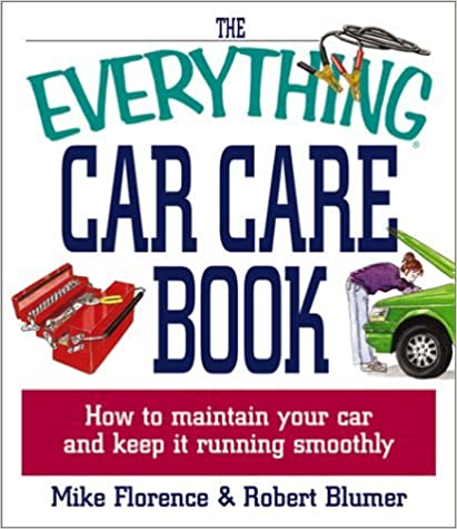The Everything Car Care Book: How to Maintain Your Car and Keep It Running Smoothly (Everything (Reference)) by Mike Florence (2002-12-24)