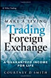 img - for How to Make a Living Trading Foreign Exchange: A Guaranteed Income for Life (Wiley Trading) by Courtney Smith (19-Feb-2010) Hardcover book / textbook / text book