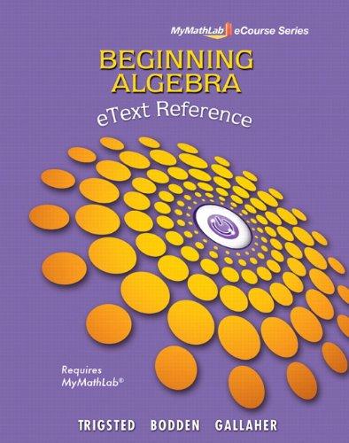 eText Reference for Trigsted/Bodden/Gallaher Beginning Algebra MyLab Math