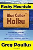 Rocky Mountain Blue Collar Haiku, Greg Paullus, 1449918379