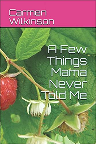 A Few Things Mama Never Told Me