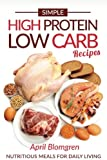Simple High Protein Low Carb Recipes: Nutritious Meals for Daily Living