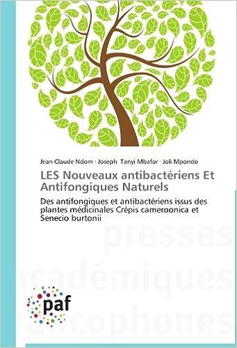 Lire un LES Nouveaux antibactériens Et Antifongiques Naturels: Des  antifongiques  et antibactériens issus des plantes médicinales Crépis cameroonica et Senecio burtonii pdf, epub ebook