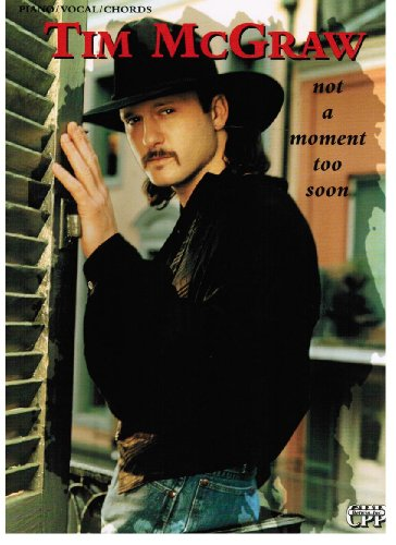 Tim McGraw -- Not a Moment Too Soon: Piano/Vocal/Chords (Not For A Moment Piano Sheet Music)