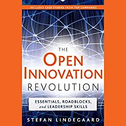 The Open Innovation Revolution: Essentials, Roadblocks, and Leadership Skills