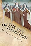The Way of Perfection: The Maxims and Counsels Given to Her Sisters in Religion.