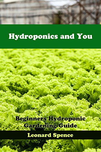 Hydroponics and You: Beginners Hydroponic Gardening Guide by [Spence, Leonard]