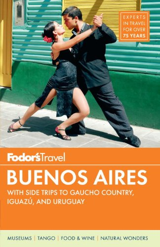 Fodor's Buenos Aires: With Side Trips to Gaucho Country, Iguazu, and Uruguay (Full-color Travel ()