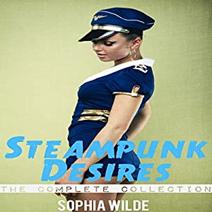 Steampunk Desires: An Erotic Romance [The Complete Collection] Audiobook