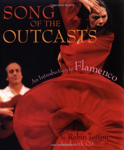 Song of the Outcasts: An Introduction to Flamenco Hardcover with CD by Amadeus Press
