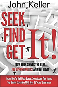 Seek It, Find It, Get It: How to Discover the Best Job Opportunities and Get Them