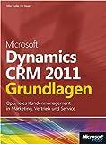 Microsoft Dynamics CRM 2011 - Grundlagen: SchrittfürSchrittzumoptimalenKundenmanagementinMarketing,VertriebundService