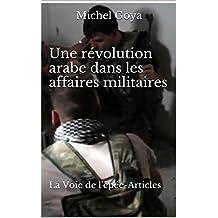 Une révolution arabe dans les affaires militaires: La Voie de l'épée-Articles (French Edition)