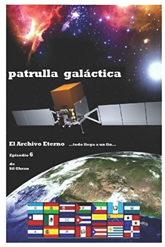 El Archivo Eterno: ...todo llega a un fin... (PATRULLA GALACTICA) (Spanish Edition) [Sil Ghran] (Tapa Blanda)