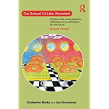 The School I'd Like: Revisited: Children and young people's reflections on an education for the future