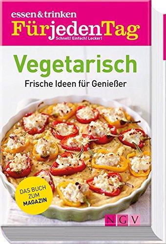 essen & trinken Für jeden Tag Vegetarisch: Frische Ideen für Genießer (essen & trinken / Für jeden Tag. Schnell! Einfach! Lecker!)