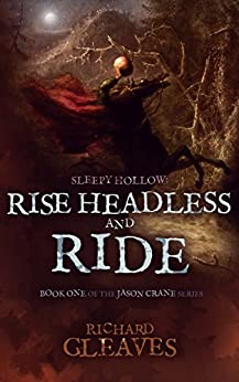 SLEEPY HOLLOW: Rise Headless and Ride (Jason Crane Book 1) by [Gleaves, Richard]