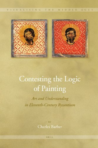 [Contesting the Logic of Painting: Art and Understanding in Eleventh-century Byzantium: 2 (Visualising the Middle Ages)] [Author: Barber, Charles E.] [September, 2007]