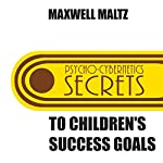 Secrets to Children's Success Goals : From the Author of Psycho-Cybernetics | Maxwell Maltz