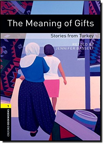 Oxford Bookworms Library: The Meaning of Gifts: Stories from Turkey: Level 1: 400-Word Vocabulary (Gift Turkey Certificates)