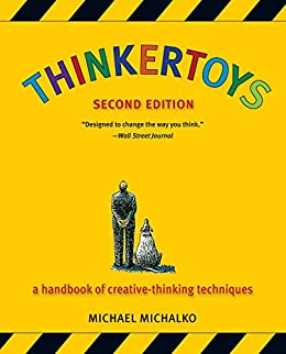 Thinkertoys: A Handbook of Creative-Thinking Techniques de [Michalko, Michael]