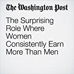 The Surprising Role Where Women Consistently Earn More Than Men | Jena McGregor