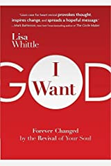 I Want God: Forever Changed by the Revival of Your Soul by Lisa Whittle (2014-10-01) Paperback