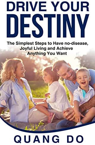 Drive Your Destiny: The simplest steps to have no-disease, joyful living and achieve anything you want