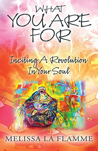 What You Are For: Inciting A Revolution In Your Soul