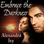 Embrace the Darkness: Guardians of Eternity Series, Book 2 | Alexandra Ivy