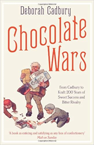 Chocolate Wars: From Cadbury to Kraft - 200 Years of Sweet