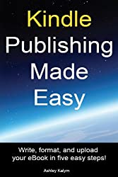 Kindle Publishing Made Easy: Write, Format, and Upload your eBook in five easy steps! (English Edition)