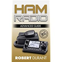 Ham Radio: Advanced Guide (Ham radio, Self reliance, Communication, Survival, User Guide, Entertainments, Radio, guide, reference books)