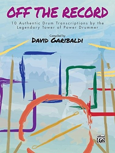 David Garibaldi -- Off the Record: 10 Authentic Drum Transcriptions by the Legendary Tower of Power Drummer (Drum Anthology)