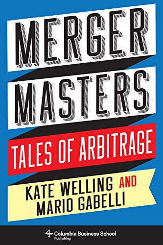 Merger Masters: Tales of Arbitrage (Heilbrunn Center for Graham & Dodd Investing Series)