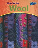 How We Use Wool, Chris Oxlade and Heinemann Library Staff, 1410909980
