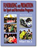 Fundraising and Promotion for Sport and Recreation Programs, stier, William F., 0896414914