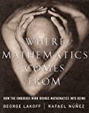 Where Mathematics Come from, George Lakoff and Rafael Nunez, 0465037704