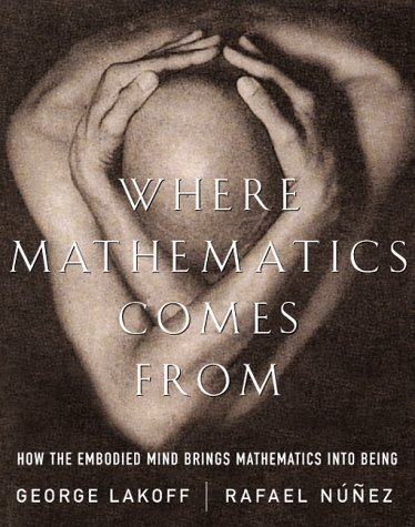 Where Mathematics Comes From: How The Embodied Mind Brings Mathematics Into Being