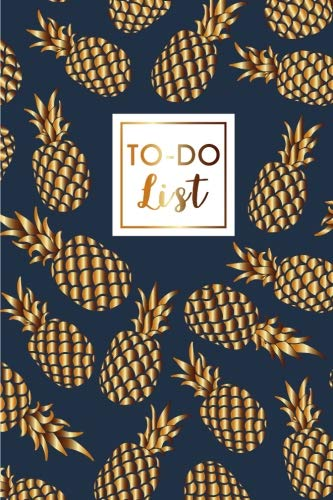 (To Do List: Pineapples Gold, Daily Work Task Checklist, Daily Task Planner, Checklist Planner School Home Office Time Management, To Do List Notebook ... (Daily To-Do Planner Notebook) (Volume 6))