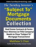 """The TurnKey Investor's """"Subject To"""" Mortgage Documents Collection: Real Estate Contracts & Forms Your Attorney (or Title Company) Needs to Close """"Subject To"""" Mortgage Transactions!"""