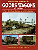 British Railway Goods Wagons In Colour: For the Modeller and Historian (Vol 1)