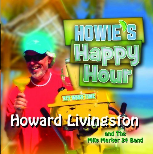 Howie's Happy Hour by Howard Livingston and The Mile Marker 24 Band, Howard Livingston (2010-11-04)