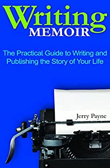 Writing Memoir: The Practical Guide to Writing and Publishing the Story of Your Life by [Payne, Jerry]