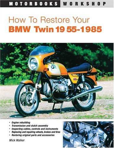How To Restore Your BMW Twin: 1955-1985 (Motorbooks Workshop)