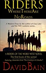 Riders Where There Are No Roads (Riders of the Weird West)